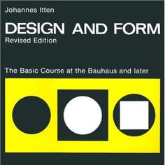 Design and Form: The Basic Course at the Bauhaus and Later by Johannes Itten.