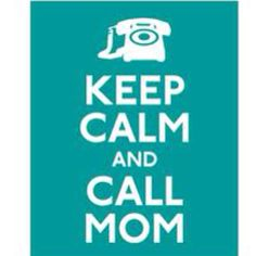 Keep Calm-Call Mom
