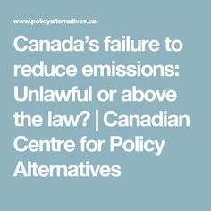 Canada's failure to reduce emissions: Unlawful or above the law? | Canadian Centre for Policy Alternatives