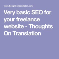 Very basic SEO for your freelance website - Thoughts On Translation