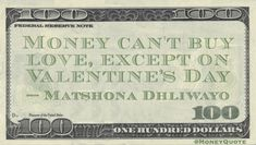 Funny Money Quotes: there is only one day where money can buy love - Valentine's Day and maybe anniversaries and birthdays and Christmas