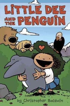 Little Dee and the Penguin by Christopher Baldwin  A graphic novel about untraditional friends, grief and wildlife
