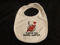 "I love NeW Jersey Devils 'cause my daddy said so Embroidered Bib- this would be perfect if it said ""'cause my uncle said so"""
