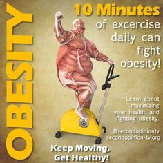 10 minutes of exercise daily can fight obesity.