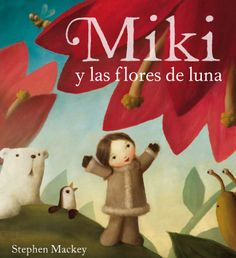 Miki and the Moon Blossom by Stephen Mackey. Stephen is a published author and an illustrator of children's books. Stephen Mackey, Popular Color Schemes, Book Reviews For Kids, Spring Books, Stories For Kids, Album, Muted Colors, Bunt, Childrens Books