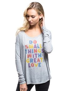 Great Love Flowy Long Sleeve Tee – Sevenly You don't need to do great, big things in life to make a difference. Just do the small things with great love, and you can have a major impact! #sevenlysendsjoy