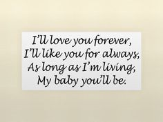 ILL LOVE YOU FOREVER, ILL LIKE YOU FOR ALWAYS, AS LONG AS IM LIVING, MY BABY YOULL BE Vinyl wall quotes love sayings home art decor decal $0.70#Repin By:Pinterest++ for iPad#