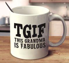 TGIF This Grandma Is Fabulous