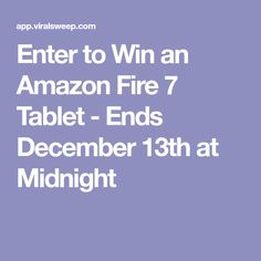 Enter to Win an Amazon Fire 7 Tablet - Ends December 13th at Midnight