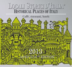 """ART NOUVEAU """"LIBERTY"""" STYLE IN THE NEW """"GUIDE TO THE HISTORICAL PLACES OF ITALY"""":  THE MOST PRESTIGIOUS HOTELS, RESTAURANTS, TRATTORIE, PASTRY-SHOPS AND GRAPPA STORES"""