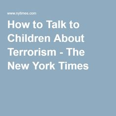 How to Talk to Children About Terrorism - The New York Times