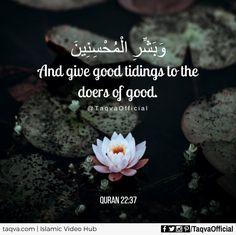 """And give good tidings to the doers of #good."" #Quran 22:37 ✨ #islam #goodvibes #goodnews #gladtidings #goodtidings #islamic #reminder #muslim #muslimah #muslims #ummah #dogood #begood #doright #righteousness #righteous #right #goodness #islamicquote #islamicquotes #religion #faith #iman #tawakkal #sunnah #quranquotes #ayah #taqva"