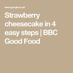 Strawberry cheesecake in 4 easy steps | BBC Good Food