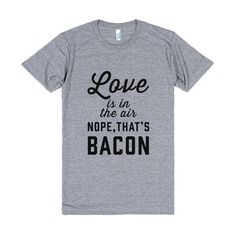 Love Is In The Air...Nope, That'S Bacon | Athletic T-shirt | Love Quotes | SKREENED