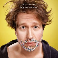 Nice try, the devil. Pete Holmes is the best.
