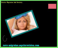 Ocular Migraine And Anxiety 115931 - Cure Migraine
