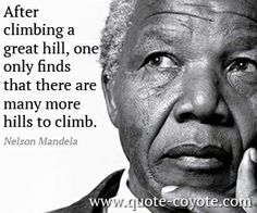 Nelson Mandela quote - After climbing a great hill, one only finds that there are many more hills to climb.