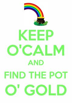 keep o'calm and find the pot o'gold / Created with Keep Calm and Carry On for iOS #keepcalm #StPatricksDay
