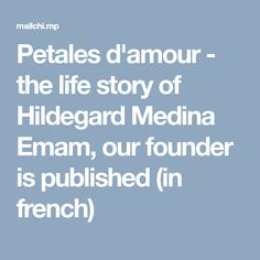 Petales d'amour - the life story of Hildegard Medina Emam, our founder is published (in french) The Life, French, Love, French People, French Language, France