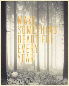 make something beautiful every year