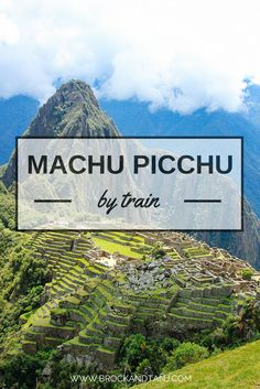 How two get to Machu Picchu by train? Here's some tips.