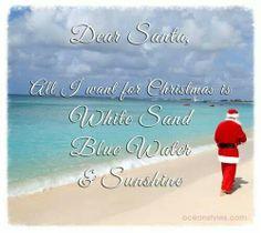 Dear Santa, All I want for Christmas is White Sand, Blue Water & Sunshine Tropical Christmas, Beach Christmas, Coastal Christmas, Christmas Love, Christmas Pictures, Caribbean Christmas, Christmas Ideas, Coastal Fall, Merry Christmas