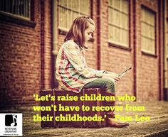 'Let's raise children who won't have to recover from their childhoods.' ~ Pam Leo