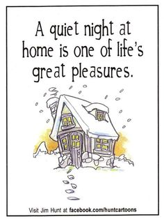 a quiet night at home is one of life's great pleasures