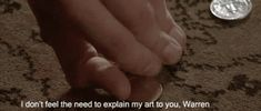 """You should never feel the need to explain your art to anyone. 