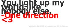 You light up my world like nobody else. -One direction <3  - Witty Profiles Quote 6255058 http://wittyprofiles.com/q/6255058