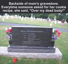 But what if someone asks where you got the recipe, and then you have to explain that you got it from a gravestone?