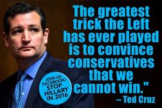 RT: Ted Cruz 'The Greatest Trick The Left Has Ever Played Is To Convince Conservatives That We Cannot Win.' #tcot