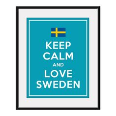 Keep Calm and LOVE SWEDEN 11x14 Swedish Flag by AustinCreations, $12.95