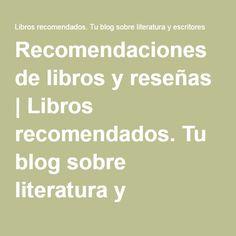 Recomendaciones de libros y reseñas   Libros recomendados. Tu blog sobre literatura y escritores