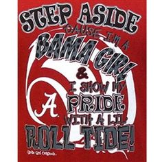 Girlie Girl Originals - Bama Pride Short Sleeve Adult T-Shirts.  Alabama Girl logo on front left chest 3 of t-shirt.  The back of the t-shirt has the following saying, STEP ASIDE Cause I'm A BAMA GIRL & I Show My PRIDE With A Lil' ROLL TIDE!.