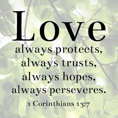 1 Corinthians 13:7...Love always.