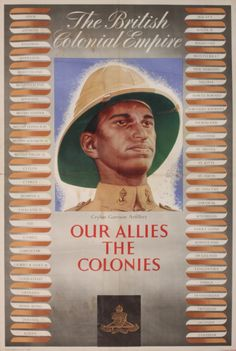 A World War II poster titled 'Our Allies the Colonies' – featuring a portrait-length depiction of a soldier of the Ceylon Garrison Artillery & the badge of the Ceylon Garrison Printed in England.