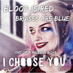 blood is red ,,bruises are blue and out of a mill ion boys I choose you harley quinn Quotes Queen Quotes, Girl Quotes, Enjoy The Ride, Joker Und Harley Quinn, Harely Quinn, Dc Memes, Joker Quotes, Badass Quotes, The Villain