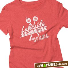 Lakeside Smore Shop Shirt Apparel Lake Girl Lake Living Get Toasted (www.MyNatureSide.com)