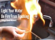 Light Your Water On Fire From Fracking
