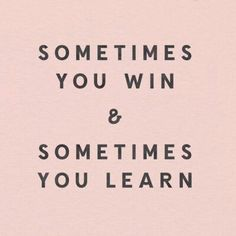 sometimes you win and sometimes you learn quote