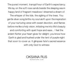 "Oksana Rus - ""The purest moment, tranquil hour of Earth's expectancy. We lay on the soft rose sands..."". life, romance, god, heaven, essential, desire, emotion, passion, sweet, song, fate, soul, beauty, heart, novel, devotion, serenity, beautiful, poem, lover, spiritual, sky, secret, nature, feeling, lovers, dream, man, woman, happy, spirit, night, earth, vision, water, ocean, comfort, loyalty, poet, sea, moment, sleeping, prose, essence, hush, gentle, sacred, land, touch, special, soft…"