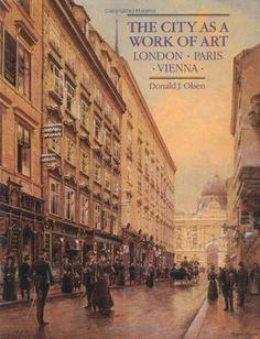 The City as a Work of Art: London, Paris, Vienna