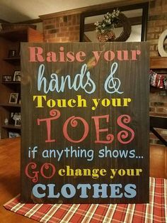 Raise your hands, touch your toes, if anything shows, go change your clothes.