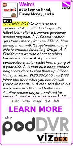 #TECHNOLOGY #PODCAST  Weird!    #74: Lemon Head, Funny Money, and a Pistol Packin' Postman    READ:  https://podDVR.COM/?c=4e277092-af4d-a81c-4c4c-bd66f1b5997b