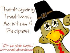 Thanksgiving traditions, activities, and recipes! ~ 'Or so she says...' Blog www.oneshetwoshe.com