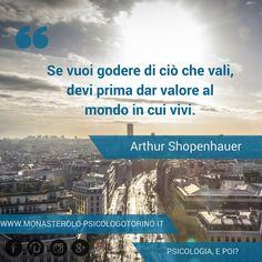 Se vuoi godere di ciò che vali, devi prima dar valore al mondo in cui vivi. #Shopenhauer #Aforismi