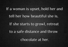 Or just skip to the part where chocolate comes in. Maybe throw in a back rub .... Could lead to better things :P