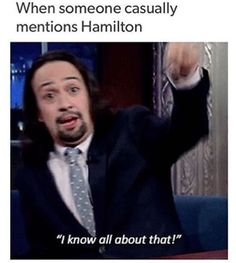 "Haha my parents mentioned to my doctor ""She likes musical theatre"" and he was like ""Oh, have you heard of Hamilton?"" YESS I HAVE"