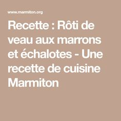 Recette : Rôti de veau aux marrons et échalotes - Une recette de cuisine Marmiton